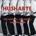 "BOOK REVIEW: ""HUSHABYE: THE MYSTICS, THE MUSIC AND THE MOB"" by Al Contrera"