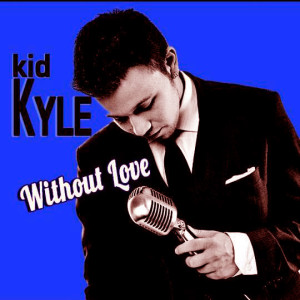 "Kid Kyle releases new CD, ""Without Love"""