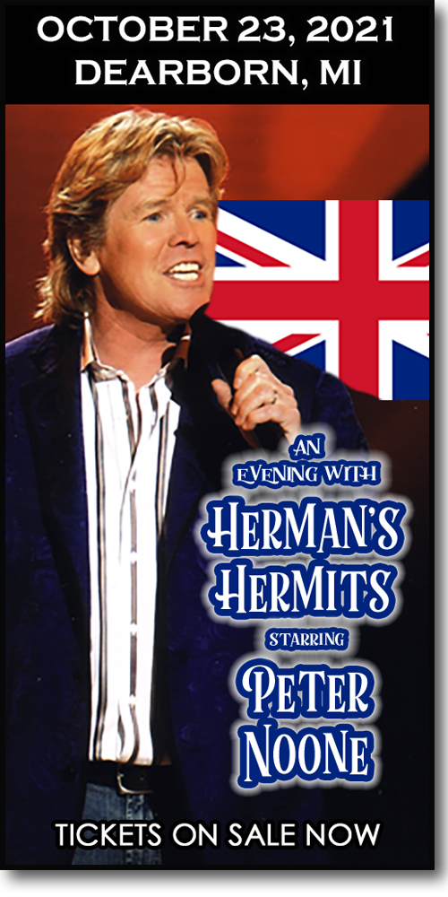 Join us for this Herman's Hermits concert starring Peter Noone at the Ford Community & PAC in Dearborn, MI for a one-night-only event on October 2