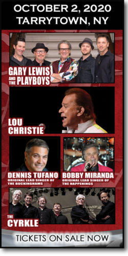 Get tickets to Stars of the 60s concert in Tarrytown, NY (October 2, 2020): Gary Lewis & the Playboys, Lou Christie, Dennis Tufano (original lead singer of the Buckinghams, Bobby Miranada (original lead singer of the Happenings), & The Cyrkle.